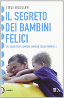 Il segreto dei bambini felici, Steve Biddulph, TEA, ITA