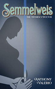 Semmelweis: the Women's Doctor, by Anthony Valerio