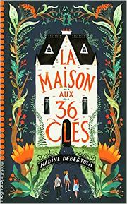 La Maison aux 36 Clés, di Nadine Debertolis e Antonin Faure